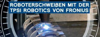 Roboterschweißen mit der TPS/i von Fronius: Prozessvariante CMT Cycle Step | METAL WORKS-TV