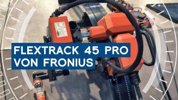 Was ist neu beim FlexTrack 45 Pro von Fronius? | METAL WORKS-TV